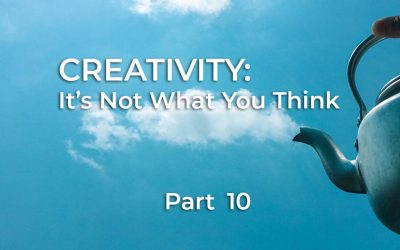Creativity, Part 10 of 10: Summary