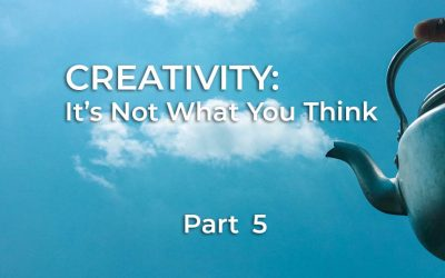 Creativity, Part 5 of 10: Dealing with fear